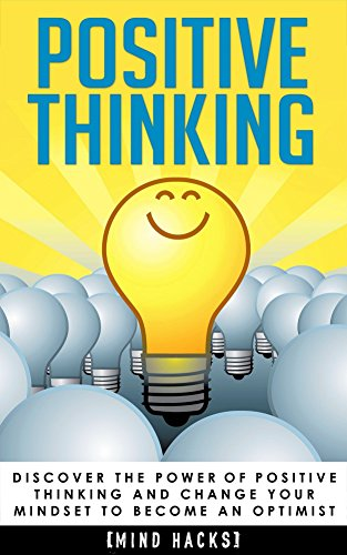 Positive Thinking: Discover the Power of Positive Thinking and Change Your Mindset to Become an Optimist [2nd Edition] (Positive Thinking, Positive Affirmations, … Happiness, Motivation, Mind Hacks  by Hanif Raah