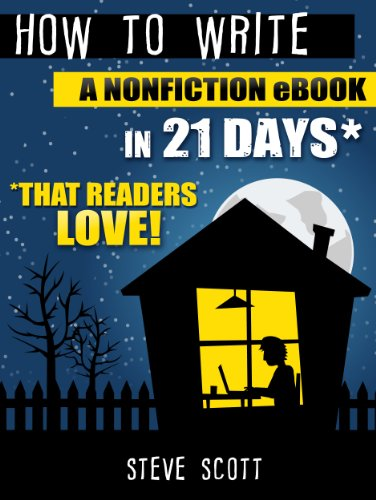 How to Write a Nonfiction eBook in 21 Days – That Readers LOVE! by Steve Scott