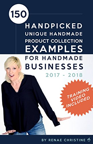 150 Handpicked Unique Handmade Product Collection Examples for Handmade Businesses 2017 – 2018: Fuel Etsy Selling Success and the Handmade Entrepreneur (Etsy Book, Etsy business for beginners) by Renae Christine and Jackie Rapetti
