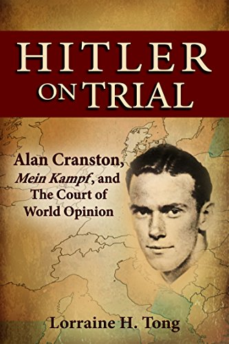 Hitler on Trial: Alan Cranston, Mein Kampf, and The Court of World Opinion by Lorraine Tong