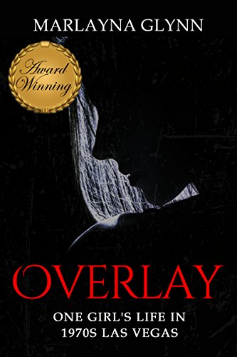 Overlay: One Girl's Life in 1970s Las Vegas (Memoirs of Marlayna Glynn) by Marlayna Glynn