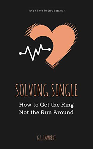 Solving Single: How To Get The Ring, Not The Run Around by G.L. Lambert
