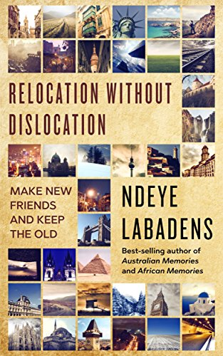 Relocation Without Dislocation: Make New Friends And keep the Old (Travels and Adventures of Ndeye Labadens Book 2) by Ndeye Labadens
