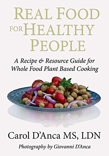 Real Food for Healthy People: A recipe and resource guide by Carol D'Anca