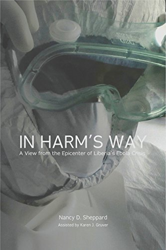 In Harm's Way: A View from the Epicenter of Liberia's Ebola Crisis by Nancy D. Sheppard