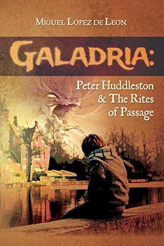 Galadria : Peter Huddleston & The Rites of Passage (The Galadria Fantasy Trilogy Book 1) by de Leon, Miguel Lopez