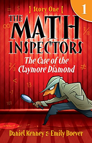 The Math Inspectors 1: The Case Of The Claymore Diamond (a funny mystery for kids ages 9-12) by Daniel Kenney and Emily Boever