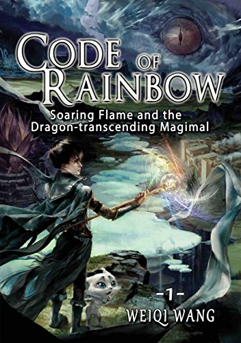 Code of Rainbow: Soaring Flame and the Dragon-transcending Magimal (Book 1) by Weiqi Wang