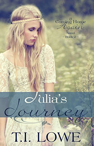 Julia's Journey (A Coming Home Again Novel Book 2) by T.I. Lowe