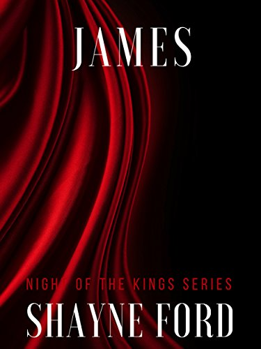 JAMES: A Billionaire Romance (NIGHT OF THE KINGS SERIES Book 1) by Shayne Ford