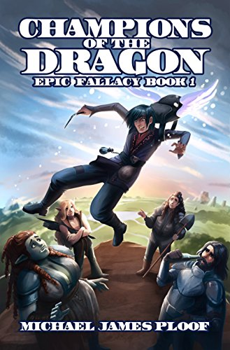 Champions of the Dragon (Epic Fallacy Book 1) by Michael James Ploof and Holly M. Kothe