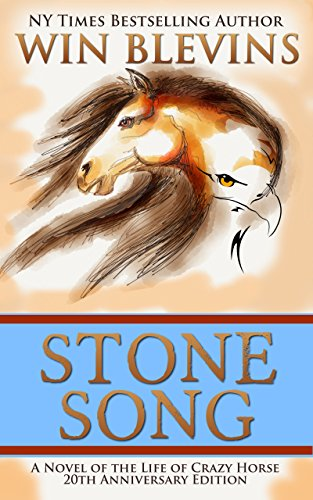 Stone Song: A Novel of the Life of Crazy Horse by Win Blevins