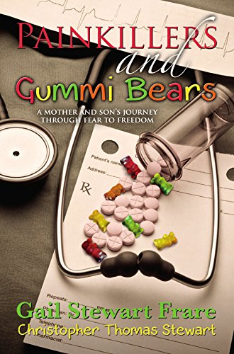 Painkillers and Gummi Bears: A mother and son's journey through fear to freedom by Gail Frare and Christopher Stewart