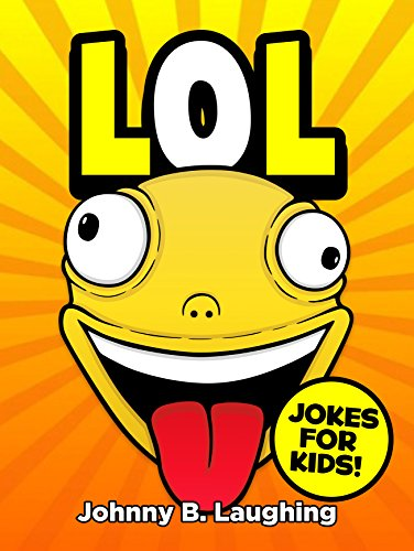 LOL: Funny Jokes and Riddles for Kids (Laugh Out Loud Book 1) by Johnny B. Laughing