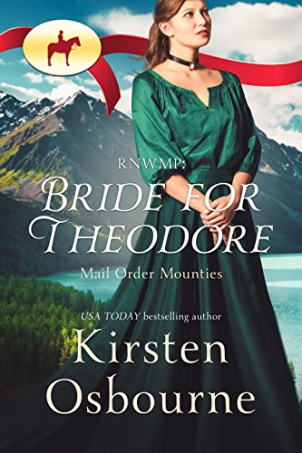 RNWMP: Bride for Theodore (Mail Order Mounties Book 0) by Kirsten Osbourne