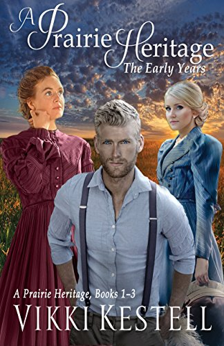 A Prairie Heritage: The Early Years by Vikki Kestell