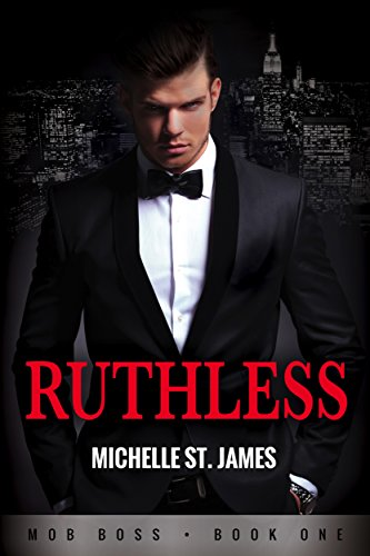 Ruthless (Mob Boss Book 1) by Michelle St. James
