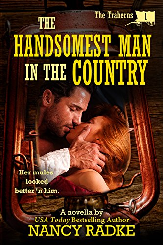 The Handsomest Man in the Country, #1 The Traherns (The Trahern Western Pioneer Series) by Nancy Radke