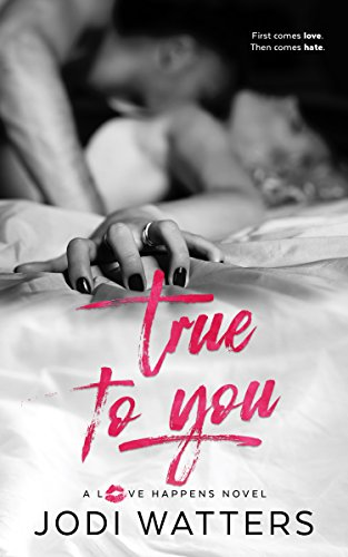 True to You (A Love Happens Novel Book 3) by Jodi Watters