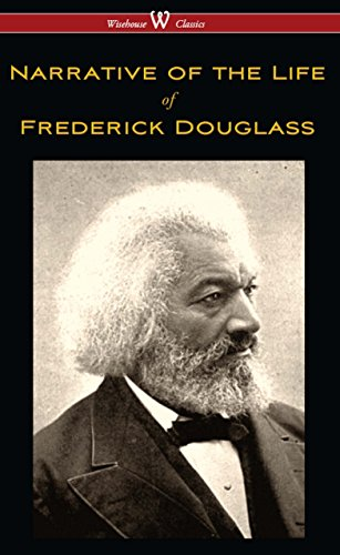 Narrative of the Life of Frederick Douglass (Wisehouse Classics Edition) by Frederick Douglass