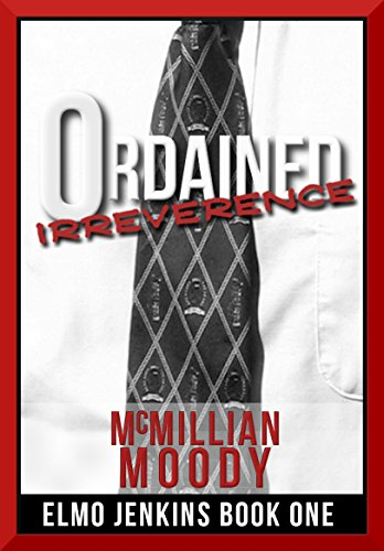 Ordained Irreverence (Elmo Jenkins Book One) by McMillian Moody