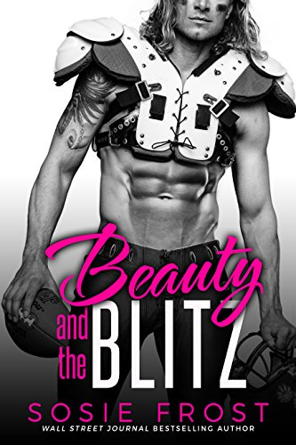 Beauty and the Blitz: A Sports Romance (Touchdowns and Tiaras Book 1) by Sosie Frost
