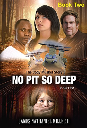 No Pit So Deep: The Cody Musket Story Book 2 by Miller II, James Nathaniel