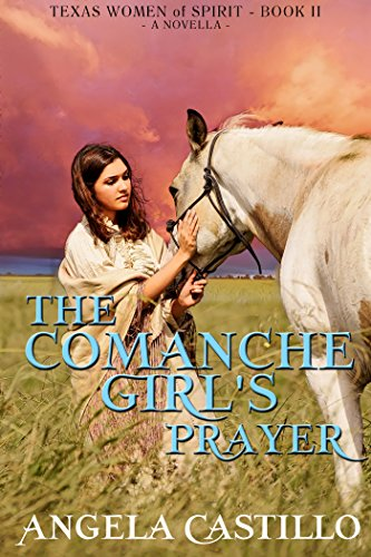 The Comanche Girl's Prayer, Texas Women of Spirit Book 2 by Angela Castillo