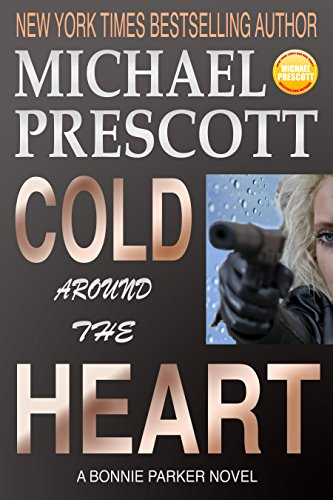 Cold Around the Heart (Bonnie Parker, PI Book 1) by Michael Prescott