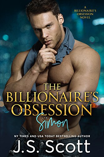 The Billionaire's Obsession ~ Simon: A Billionaire's Obsession Novel (The Billionaire's Obsession series Book 1) by J. S. Scott