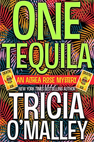 One Tequila: An Althea Rose Mystery (The Althea Rose Series Book 1) by Tricia O'Malley