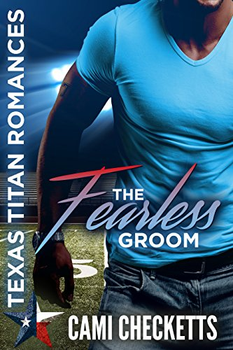 The Fearless Groom (Texas Titan Romances) by Cami Checketts and Lucy McConnell