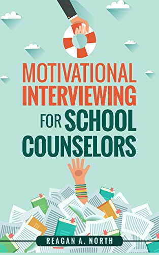 Motivational Interviewing for School Counselors by Reagan North