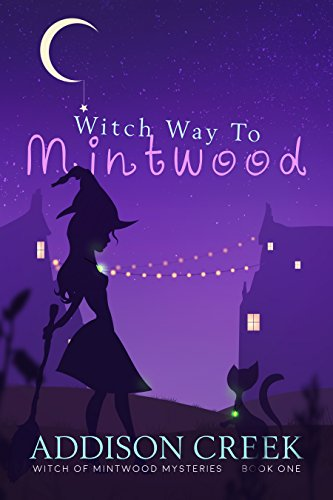 Witch Way to Mintwood (Witch of Mintwood Book 1) by Addison Creek