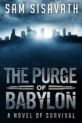 The Purge of Babylon: A Novel of Survival (Purge of Babylon, Book 1) by Sam Sisavath