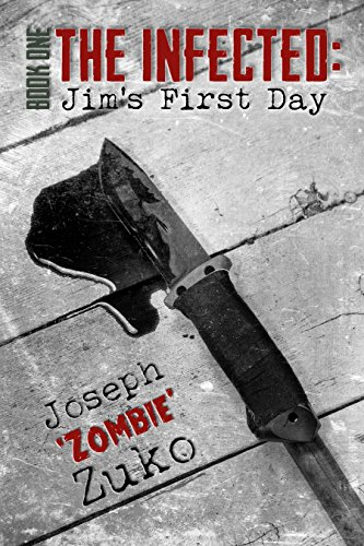 The Infected: Jim's First Day  (Book One) by Joseph Zuko and Joshua McCullough