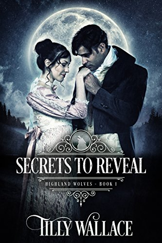 Secrets to Reveal (Highland Wolves Book 1) by Tilly Wallace