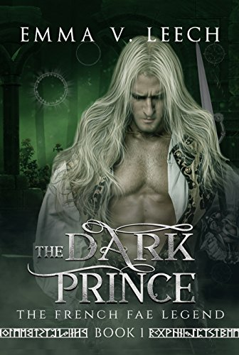 The Dark Prince: The French Fae Legend: Book 1 by Emma V Leech and Gemma Fisk