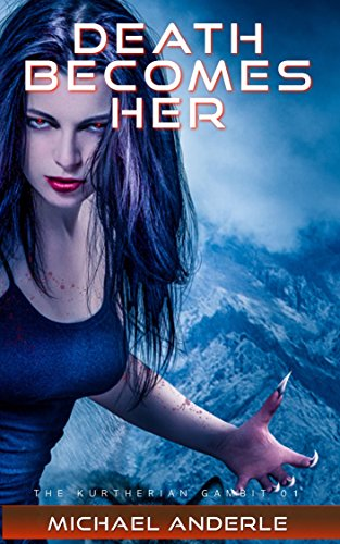 Death Becomes Her (The Kurtherian Gambit Book 1) by Michael Anderle