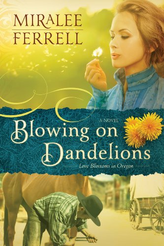 Blowing on Dandelions: A Novel (Love Blossoms in Oregon Series Book 1) by Miralee Ferrell