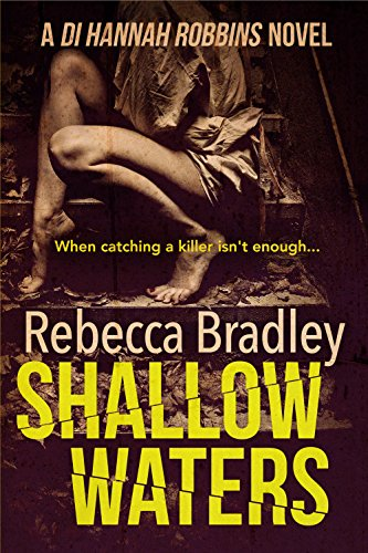 Shallow Waters (Detective Hannah Robbins Crime Series Book 1) by Rebecca Bradley