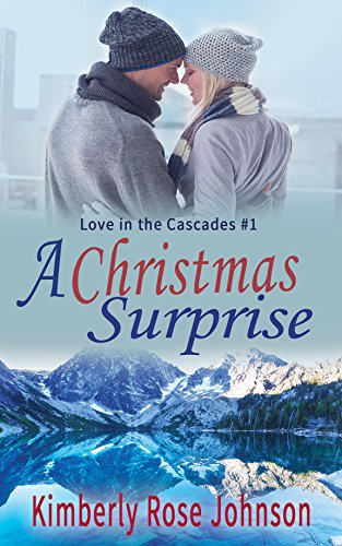 A Christmas Surprise (Love in the Cascades Book 1) by Kimberly Rose Johnson