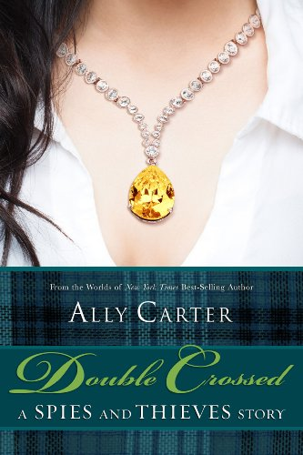 Double Crossed: A Spies and Thieves Story (Gallagher Girls) by Ally Carter