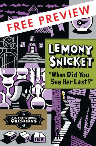 When Did You See Her Last? FREE PREVIEW (The First 3 Chapters) (All the Wrong Questions) by Lemony Snicket and Seth,