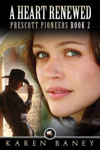 A Heart Renewed (Prescott Pioneers Book 2) by Karen Baney