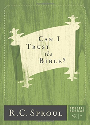 Can I Trust the Bible? (2017) (Crucial Questions) by R.C. Sproul