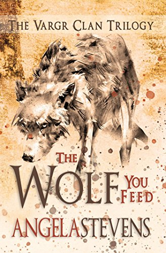 The Wolf You Feed (The Vargr Clan Trilogy) by Angela Stevens