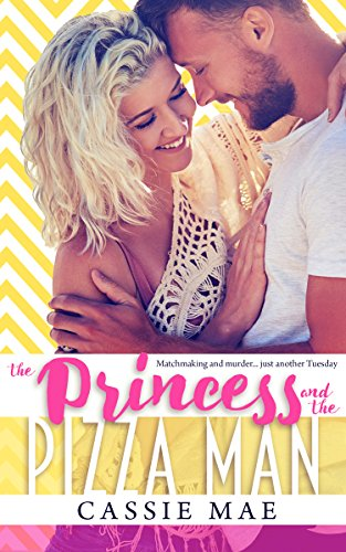 The Princess and the Pizza Man (Frostville Book 1) by Cassie Mae