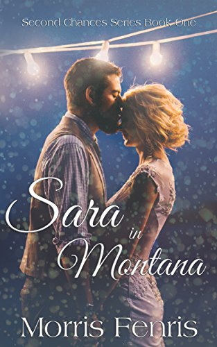 Sara in Montana (Second Chances Series Book 1) by Morris Fenris and The Dust Jacket Designs