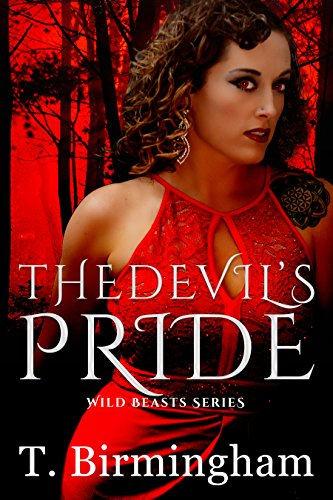 The Devil's Pride (Wild Beasts Series Book 1) by T. Birmingham and Wicked Women Designs